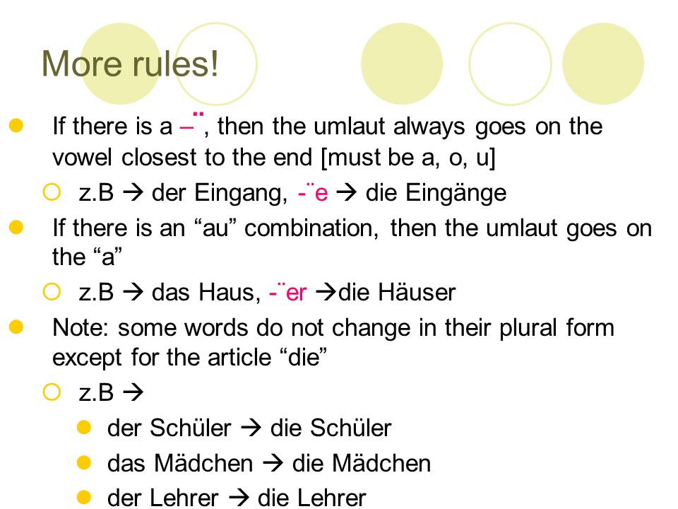 More rules!If there is a –¨, then the umlaut always goes on the vowel closest to the end [must be a, o, u]
